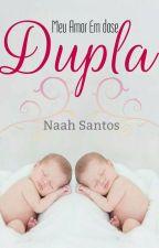 Meu Amor Em Dose Dupla - Livro 1 by Naah-Santos