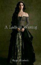 A Lady in Waiting   DAENERYS TARGARYEN by girlslikeboth