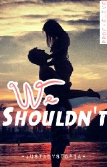We shouldn't (prof~élève)