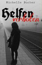 Helfen verboten (Band 1)||#Wattys2016 by MichelleBucher