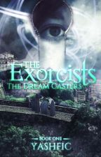 The Exorcists: The Dream Casters (Book One) by YashFic_