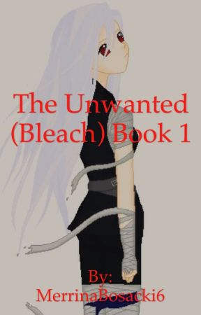 (The Unwanted(Bleach) Book 1 by MerrinaBosacki6
