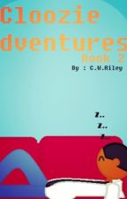 Cloozie Adventures Book #2 by CWRileyIV