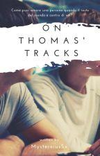 On Thomas' tracks ||Newtmas AU|| by MysteriousSx