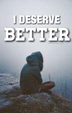 I Deserve Better by hottiehayez