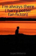 I'm Always There ((Severus Snape)) Harry Potter fan fiction) by SuperSlitherin