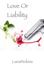 Love or Liability by LanaPerkins