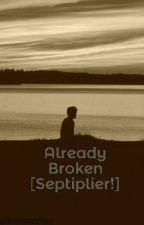 Already Broken [Septiplier!] by danosauryn