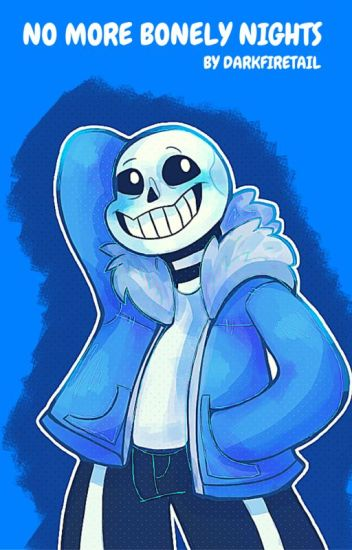 No More BONELY Nights- UNDERTALE FANFIC (Self-insert Sans romance)