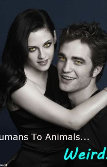 Humans to animals... Weird! [Twilight Fan-fic]