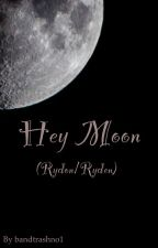Hey Moon (Ryden) by bandtrashno1