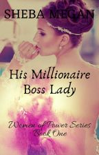 HIS MILLIONAIRE BOSS LADY by shebamegan