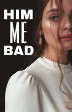 HIM.ME.BAD by Luisachristine16