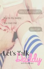 -Let's Talk, Daddy.|J.B|→(+18)(Editando) by SoyUnaOLLG