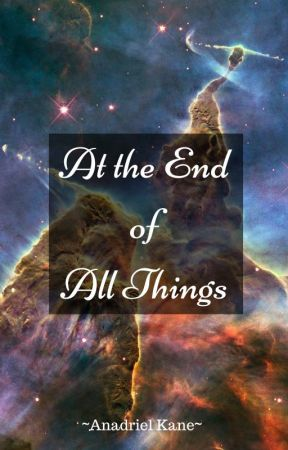 At the End of All Things by Wandering_Bard