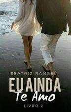 Eu Ainda Te Amo 2. ( Em Pausa ) by booksromances