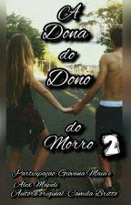 A Dona Do Dono Do Morro 2 [Nova Geração] by CamilaBritto1