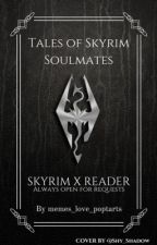 Tales of Skyrim Soulmates {Skyrim X Readers : Open for Requests} [70+ Fanfics!] by memes_love_poptarts