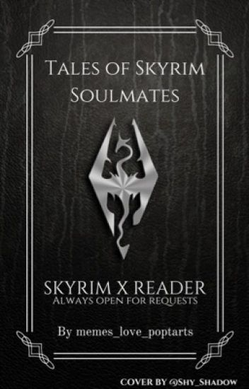 Tales of Skyrim Soulmates {Skyrim X Readers : Open for Requests} [100+ Fanfics!]