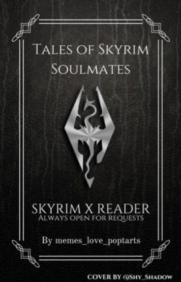 Tales of Skyrim Soulmates {Skyrim X Readers : Open for Requests} [50+]