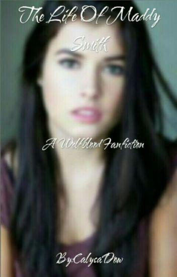 wolfblood the life of maddy smith aliyiana wattpad