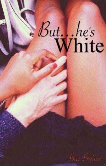 But...he's white (BWWM)