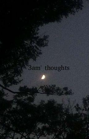 3 am ' thoughts by muhhriyuhh