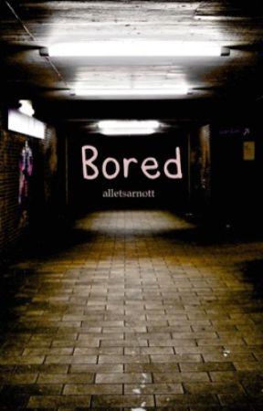 Bored. by alletsarnott