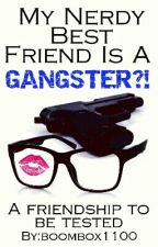 My Nerdy Best Friend Is A Gangster?! by EminEmGurlz