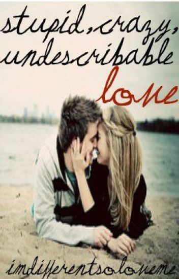 Crazy, Stupid, Undescribable Love