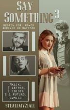 Say Something 3 by stealmyziall1