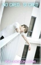 No Creo... Si Creo (Pausada) by JungKookieJeon6