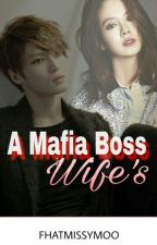 A Mafia Boss Wife's (COMPLETED) by fhatmissymoo