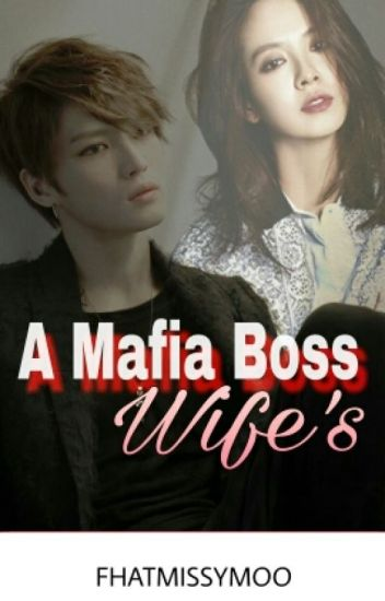 A Mafia Boss Wife's (COMPLETED) Under Editing - fhatmissymoo
