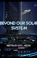 Beyond Our Solar System (AU) by Kiyo_Mizuki