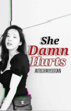 She Damn Hurts (COMPLETE) by AppleJhayySisican