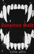 Innocence Sold by CrazedAuthor15