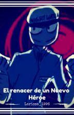 El renacer de un Nuevo Héroe [Jeremike] // Resubiendo  by larissa_1996