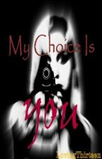 My Choice Is You by lovingthirteen