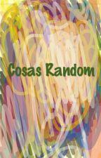 Cosas Random by Isa-Senpai