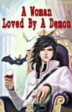 A WOMAN LOVED BY A DEMON [COMPLETED] by Apollo_101