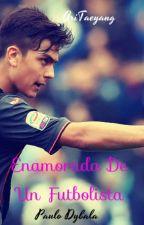 Enamorada de un futbolista -Paulo Dybala y TN-Fanfics Lemon - by TuHistoriaDeAmor1