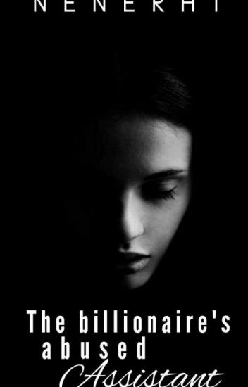 The Billionaire's Abused Assistant (#Wattys2016)