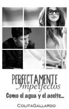 Perfectamente imperfectos [Editando] by ColitaGallardo