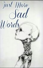 Just More Sad Words by In_The_Dark_Corner