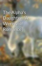 The Alpha's Daughter. [A Werewolf Romance] by SpiritWolves