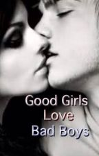 Good Girls Love Bad Boys by babyxgirl