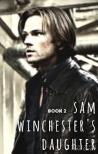Sam Winchester's Daughter: Book 2 by Canadianconcepts