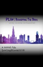 PLAN : Kidnapping The Bride by LovingBlack2206