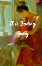 It's fading away by FatmaAbubakar